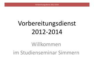 Vorbereitungsdienst  2012-2014