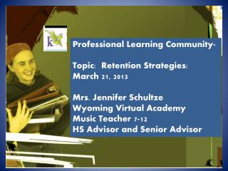 Professional Learning Community- Topic:  Retention Strategies: March 21, 2013