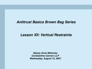 Antitrust Basics Brown Bag Series   Lesson XII: Vertical Restraints
