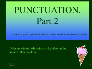PUNCTUATION, Part 2 YOUR FAVORITE GRAMMAR SUBJECT AND AS EASY AS EATING ICE CREAM