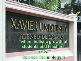 """where holistic growth of students and teachers matter"" Science Technology II"