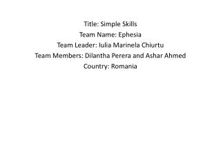 Title: Simple Skills Team Name: Ephesia Team Leader: Iulia Marinela Chiurtu