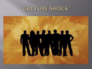 """""""CULTURE SHOCK"""""""