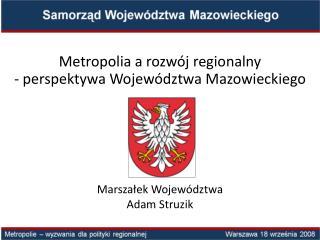 Metropolia a rozwój regionalny -  perspektywa  Województwa Mazowieckiego