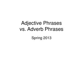 Adjective Phrases  vs. Adverb Phrases