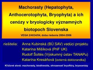 Machorasty Hepatophyta, Anthocerotophyta, Bryophyta a ich cen zy v bryologicky v znamn ch biotopoch Slovenska  VEGA 2