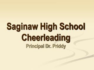 Saginaw High School Cheerleading Principal Dr.  Priddy