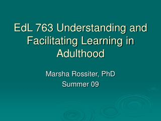 EdL 763 Understanding and Facilitating Learning in Adulthood
