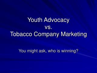 Youth Advocacy vs. Tobacco Company Marketing