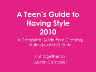 A Teen's Guide to  Having Style 2010
