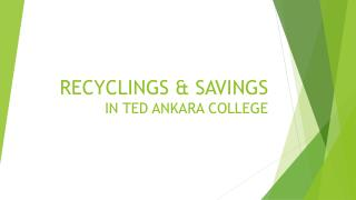 RECYCLINGS & SAVINGS  IN TED ANKARA COLLEGE