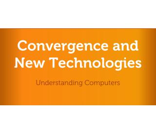 Convergence and New Technologies