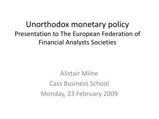 Unorthodox monetary policy Presentation to The European Federation of Financial Analysts Societies