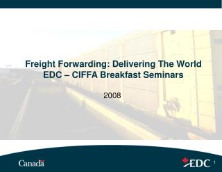 Freight Forwarding: Delivering The World EDC � CIFFA Breakfast Seminars