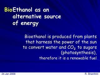 Ethanol as an  alternative source  of energy