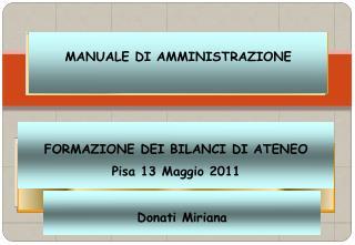 FORMAZIONE DEI BILANCI DI ATENEO Pisa 13 Maggio 2011