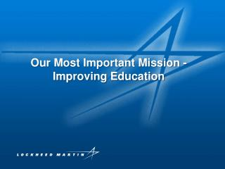 Our Most Important Mission -   Improving Education