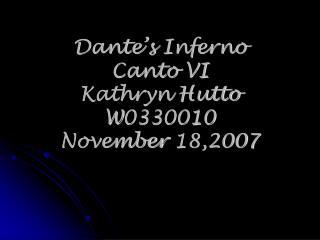Dante's Inferno Canto VI Kathryn Hutto W0330010 November 18,2007