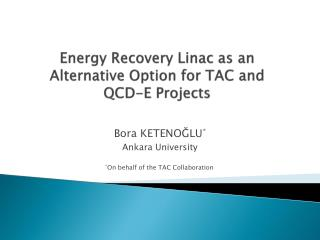 Energy Recovery Linac  as an  Alternative Option for  TAC  and  QCD-E  Projects