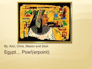 Egypt… Pow!(erpoint)