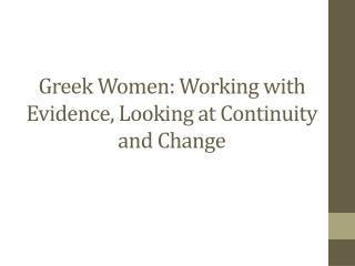 Greek Women: Working with Evidence, Looking at Continuity and Change