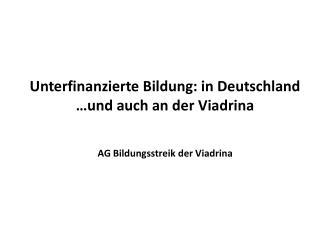 Unterfinanzierte Bildung: in Deutschland  …und auch an der Viadrina AG Bildungsstreik der Viadrina