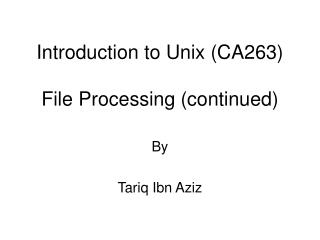 Introduction to Unix (CA263) File Processing (continued)