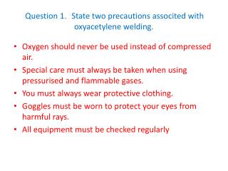 Question 1. State two precautions associted with oxyacetylene welding.