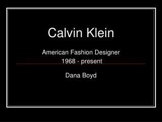 Calvin Klein American Fashion Designer  1968 - present