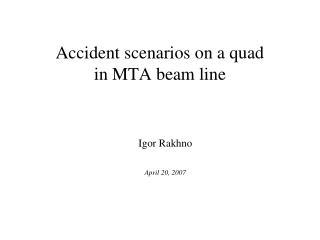 Accident scenarios on a quad in MTA beam line