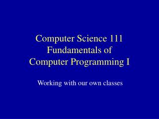 Computer Science 111 Fundamentals of  Computer Programming I