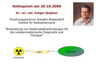Kolloquium am 20.10.2006 Dr. rer. nat. Holger Stephan