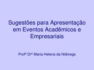 Sugestões para Apresentação em Eventos Acadêmicos e Empresariais