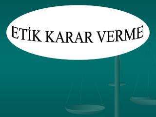 ETİK KARAR VERME