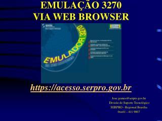 EMULA��O 3270 VIA WEB BROWSER https://acesso.serpro.br