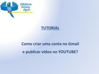 TUTORIAL  Como  c riar  uma conta no  Gmail  e publicar vídeo no YOUTUBE?
