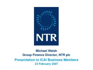 Michael Walsh Group Finance Director, NTR plc