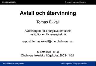 Avfall och återvinning Tomas Ekvall Avdelningen för energisystemteknik