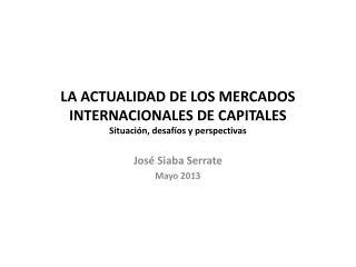 LA ACTUALIDAD DE LOS MERCADOS INTERNACIONALES DE CAPITALES Situación, desafíos y perspectivas