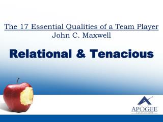 The 17 Essential Qualities of a Team Player John C. Maxwell Relational & Tenacious
