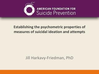 Establishing the psychometric properties of measures of suicidal ideation and attempts