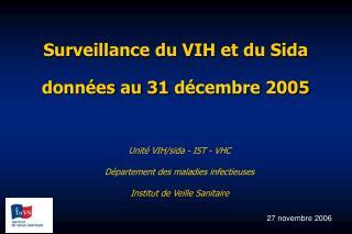 Surveillance du VIH et du Sida données au 31  décembre  2005