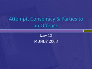 Attempt, Conspiracy & Parties to an Offence