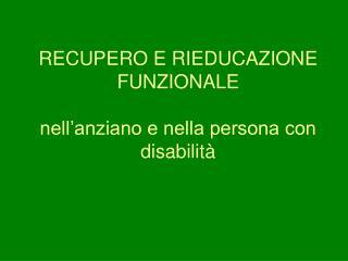 RECUPERO E RIEDUCAZIONE FUNZIONALE  nell anziano e nella persona con disabilit