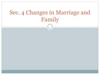 Sec. 4 Changes in Marriage and Family