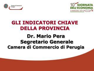 Dr. Mario Pera   Segretario Generale  Camera di Commercio di Perugia
