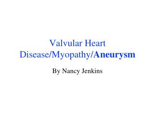 Valvular Heart Disease/Myopathy/ Aneurysm
