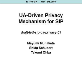 UA-Driven Privacy Mechanism for SIP draft-ietf-sip-ua-privacy-01