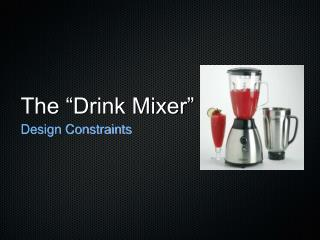 """The """"Drink Mixer"""""""