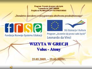 WIZYTA W GRECJI Volos - Ateny 25.05.2009. – 29.05.2009r .
